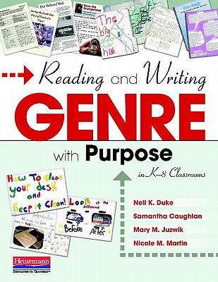 Reading and Writing Genre With Purpose in K-8 Classrooms By Duke, Nell K./ Martin, Nicole M./ Caughlan, Samantha/ Juzwik, Mary M.