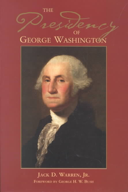 The Presidency of George Washington By Warren, Jack D./ Bush, George (FRW)