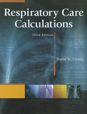 Respiratory Care Calculations By Chang, David W.